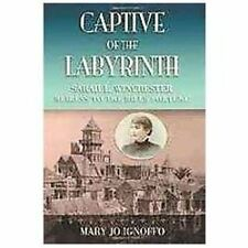 Captive of the Labyrinth: Sarah L. Winchester, Heiress to the Rifle Fortune (Pap