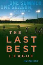 The Last Best League : One Summer, One Season, One Dream by Jim Collins