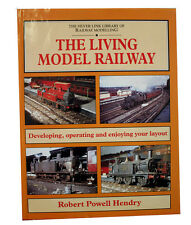 The Living Model Railway: Developing, Operating and Enjoying Your Layout by...