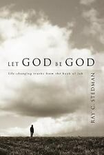 Let God Be God : Life-Changing Truths from the Book of Job by Ray C. Stedman...