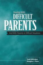 Dealing with Difficult Parents :And with Parents in Difficult Situations