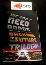We Don't Need Roads The Making of the Back to the Future Trilogy  Caseen Gaines