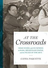 At the Crossroads: Diego Rivera and His Patrons at Moma, Rockefeller Center, and