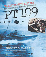 Collision With History: The Search For John F. Kennedy's PT 109, Ballard, Rober
