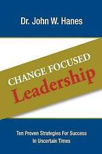 Change Focused Leadership: Ten Proven Strategies for Success in Uncertain Times