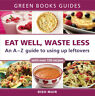 Green Books Guides: Eat Well, Waste Less: An A-Z guide to using up leftovers by