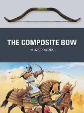 The Composite Bow Book~History~Development~Ancient Warfare~Technology~Use~NEW