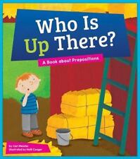 Who Is Up There?: A Book about Prepositions (Say What?: Parts of Speech) by Mei