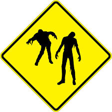 Zombies - 18 x 18 Warning Signs - A Real Sign. 10 Year 3M Warranty