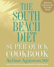 The South Beach Diet Super Quick Cookbook : 200 Easy Solutions for Everyday...