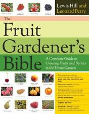 Fruit Gardener's Bible : A Complete Guide to Growing Fruits and Nuts in the Home