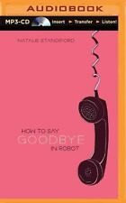 How to Say Goodbye in Robot by Natalie Standiford (2015, MP3 CD, Unabridged)