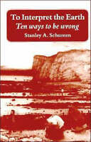 To Interpret the Earth: Ten Ways to Be Wrong, Schumm, Stanley A., Used; Good Boo