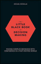 The Little Black Book of Decision Making: Making Complex Decisions with Confidence in a Fast-Moving World by Michael Nicholas (Paperback, 2017)