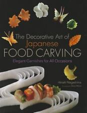 The Decorative Art of Japanese Food Carving : Elegant Garnishes for All...