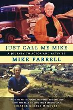 """MIKE FARRELL """"JUST CALL ME MIKE"""" 2008 1st ED., PAPERBACK"""