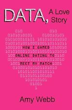 Data, A Love Story: How I Gamed Online Dating to Meet My Match - New - Webb, Amy