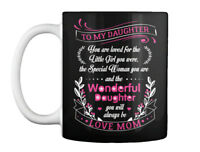 To My Daughter Love Mom - You Are Loved For The Little Girl Were Gift Coffee Mug
