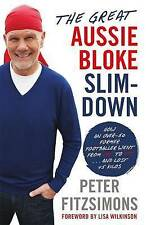 The Great Aussie Bloke Slim-Down: How an Over-50 Former Footballer Went from Fat to Fit ... and Lost 45 Kilos by Peter FitzSimons (Paperback, 2016)