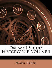 NEW Obrazy I Studia Historyczne, Volume 1 (Polish Edition) by Marian Dubiecki