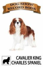 Show Dog Journals: Dog Show Record Book : Cavalier King Charles Spaniel by.
