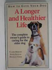 How to Give Your Dog a Longer and Healthier Life: Complete Owner's Guide to Cari