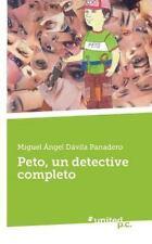 Peto, un Detective Completo by Miguel Angel Davila Panadero (2014, Paperback)