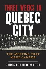 The History of Canada Series: Three Weeks in Quebec City: The Meeting That Made