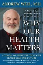 WHY OUR HEALTH MATTERS by Andrew Weil, MD - hardback in great condition