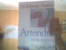 Attendre mon enfant aujourd'hui de Edwige Antier