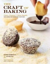 The Craft of Baking : Cakes, Cookies, and Other Sweets with Ideas for...