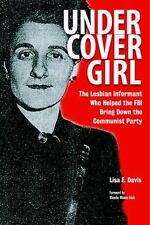 Undercover Girl : The Lesbian Informant Who Helped the FBI Bring down the Com...