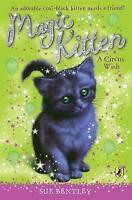 Magic Kitten: A Circus Wish, Bentley, Sue, Very Good Book