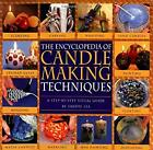 Encyclopedia Of Candlemaking Techniques : A Step-By-Step Visual D