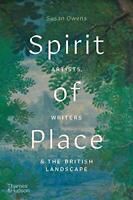 Spirit of Place: Artists, Writers and the British Landscape by Owens, Susan The