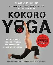 Kokoro Yoga: Maximize Your Human Potential and Develop the Spirit of a Warrior--