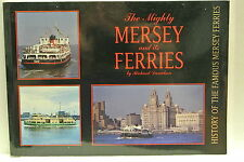 Mighty Mersey and Its Ferries: History of the Famous Mersey Ferries by Richar...