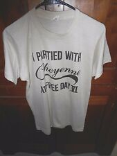 MAN'S LG. SIZE VINTAGE  T SHIRT - I PARTIED WITH CHEYENNE AT FREE DAY VI