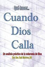Qué Hacer Cuando Dios Calla : Un Anális Práctico de la Soberanía de Dios by...