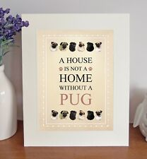 Pug 8 x 10 Free Standing A HOUSE IS NOT A HOME Picture 10x8 Dog Print Fun Gift