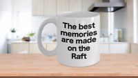 The Raft Mug White Coffee Cup Funny Gift for Mom, Dad, Lake Life, Best Memories