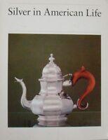 SILVER IN AMERICAN LIFE - EDITED BY BARBARA McCLEAN WARD & GERALD W. R. WARD