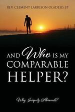 And Who Is My Comparable Helper? : Why Iniquity Abounds? by Clement Larrison...