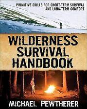 Wilderness Survival Handbook: Primitive Skills for Short-Term Survival and Long-