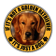 "IF IT'S NOT GOLDEN RETRIEVER IT'S JUST A DOG 4"" STICKER"