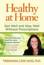 Healthy at Home : Get Well and Stay Well Without Prescriptions by Tieraona...