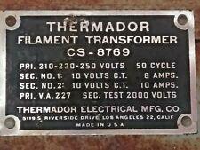 1 Thermador Filament Transformer 210-230-250 V @ 2 X 10 V C.T @ 8- 10 Amp