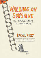 Walking on Sunshine: 52 Small Steps to Happiness, Rachel Kelly, New