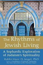 The Rhythms of Jewish Living : A Sephardic Exploration of the Soul of Judaism...