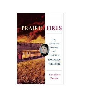 Prairie Fires : The Life and Times of Laura Ingalls Wilder  #49406